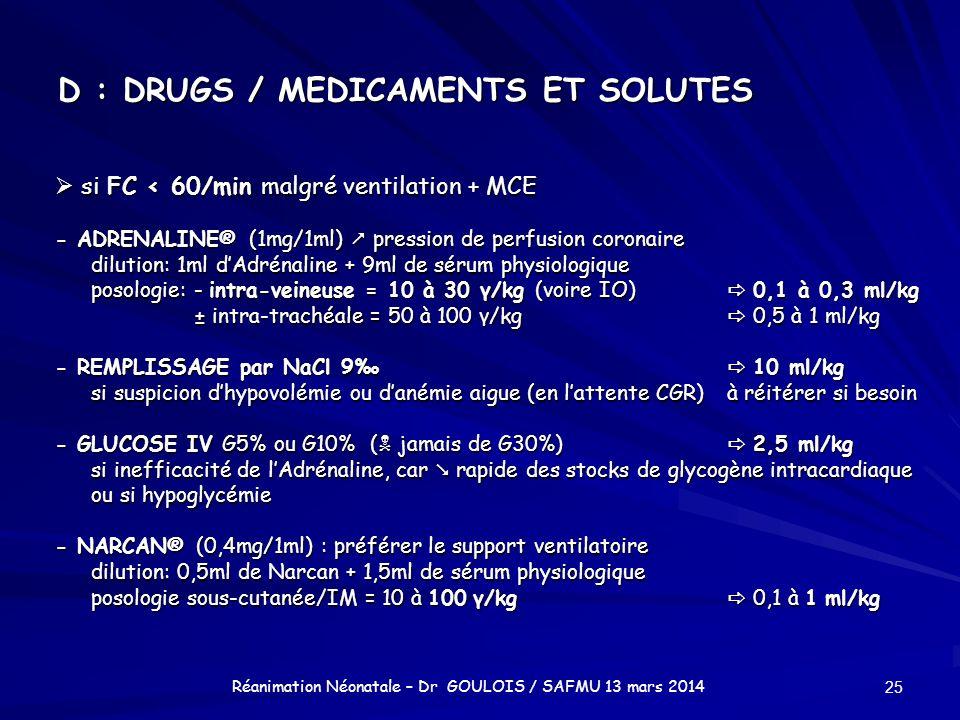 D : DRUGS / MEDICAMENTS ET SOLUTES si FC < 60/min malgré ventilation + MCE si FC < 60/min malgré ventilation + MCE - ADRENALINE® (1mg/1ml) pression de