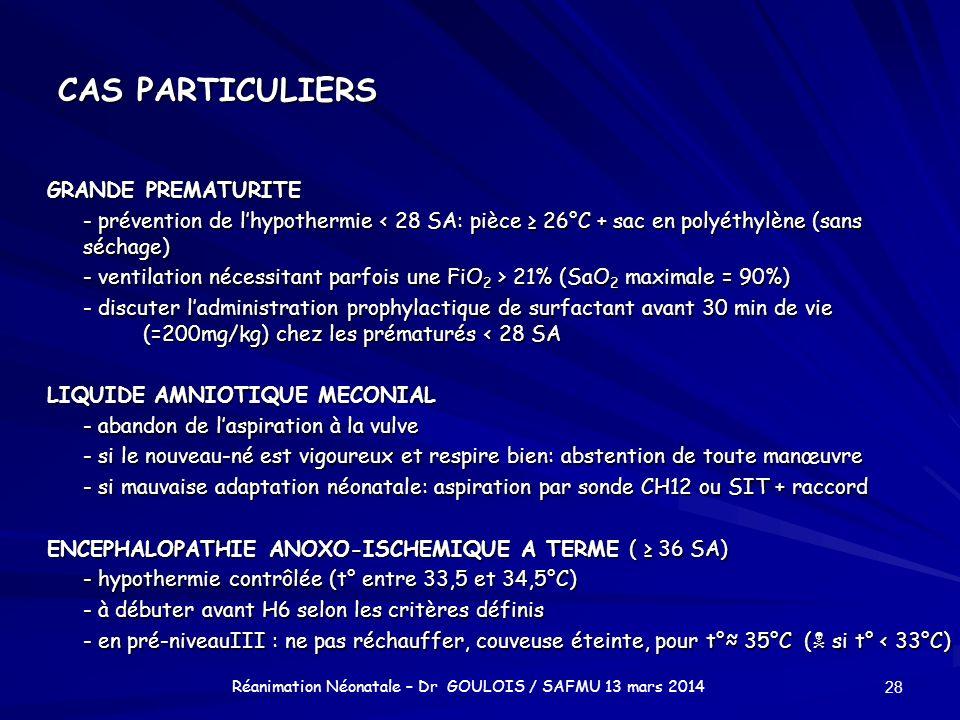 CAS PARTICULIERS GRANDE PREMATURITE - prévention de lhypothermie < 28 SA: pièce 26°C + sac en polyéthylène (sans séchage) - ventilation nécessitant pa