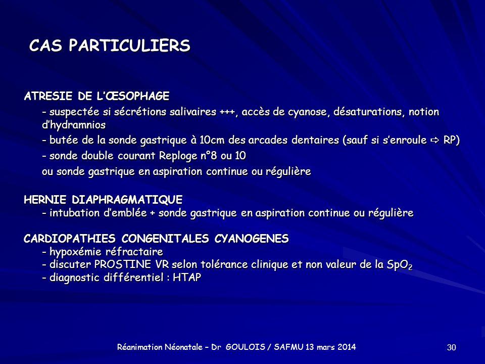 CAS PARTICULIERS ATRESIE DE LŒSOPHAGE - suspectée si sécrétions salivaires +++, accès de cyanose, désaturations, notion dhydramnios - butée de la sond