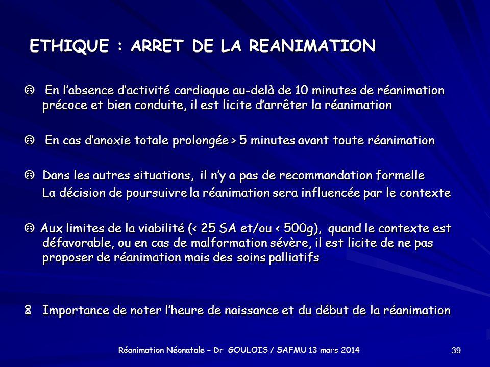 ETHIQUE : ARRET DE LA REANIMATION En labsence dactivité cardiaque au-delà de 10 minutes de réanimation précoce et bien conduite, il est licite darrête