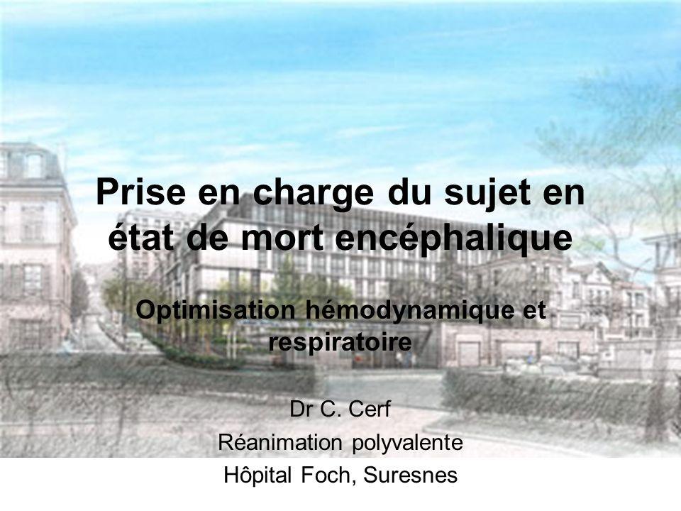 Prise en charge du sujet en état de mort encéphalique Optimisation hémodynamique et respiratoire Dr C.