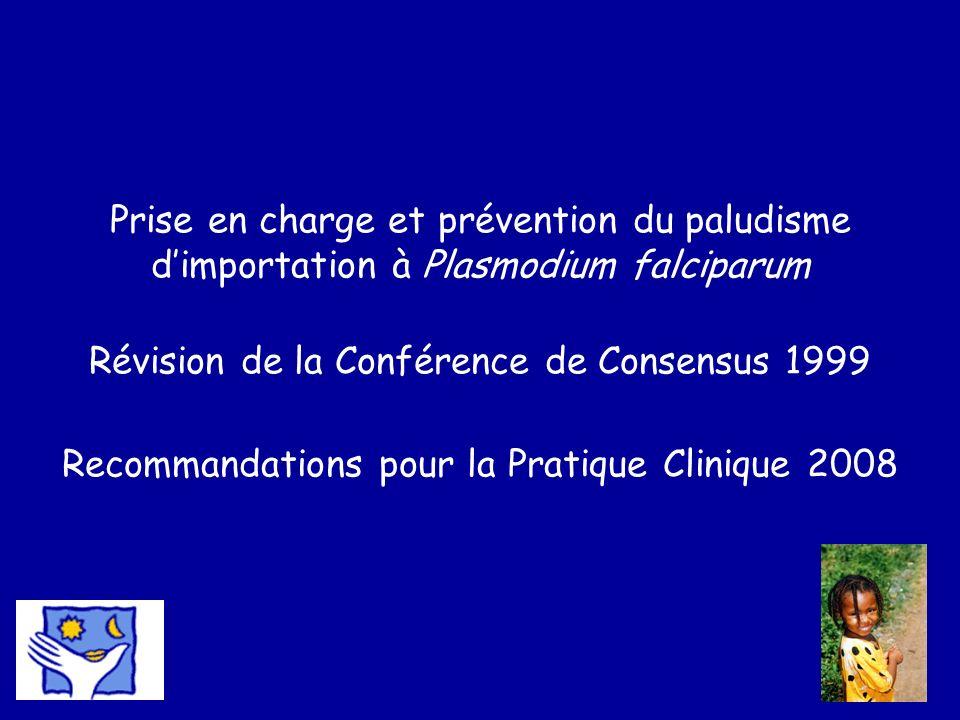 Prise en charge et prévention du paludisme dimportation à Plasmodium falciparum Révision de la Conférence de Consensus 1999 Recommandations pour la Pr