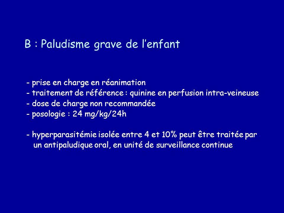 B : Paludisme grave de lenfant - prise en charge en réanimation - traitement de référence : quinine en perfusion intra-veineuse - dose de charge non r