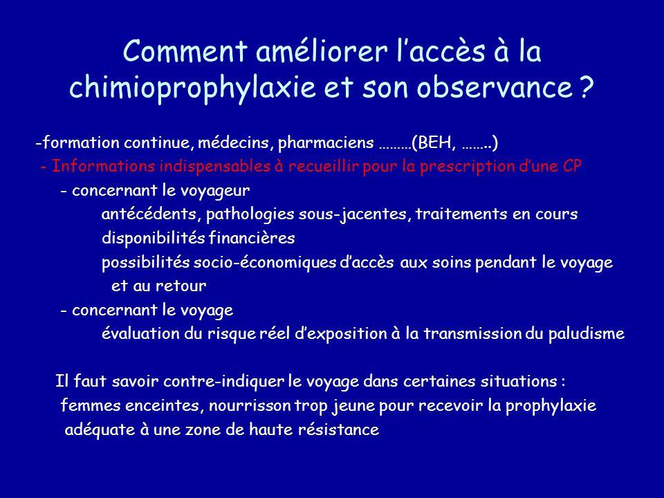 Comment améliorer laccès à la chimioprophylaxie et son observance ? -formation continue, médecins, pharmaciens ………(BEH, ……..) - Informations indispens