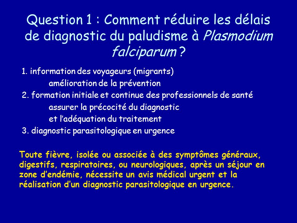 Schémas thérapeutiques antipaludiques (adultes) antipaludiquechoixposologie atovaquone-proguanil (Malarone®) 1 ère ligne- 4 cp en 1 prise/jour, au cours dun repas, pendant 3j consécutifs à 24 h dintervalle - à partir de 12 ans artéméther-luméfantrine (Riamet®, Coartem®) 1 ère ligne- 4 cp en 1 prise à H0, H8, H24, H36, H48 et H60 avec prise alimentaire ou boisson avec corps gras - à partir de 12 ans et pour un poids de 35 kg et plus quinine (Quinimax®, Surquina®, Quinine Lafran®) 2 ème ligne- 8 mg/kg /8 heures pendant 7 jours (= 1 cp à 500mg x3/j chez ladulte de poids moyen ; ne pas dépasser 2,5 g/j) - perfusion IV si vomissements (même posologie) méfloquine (Lariam®) 2 ème ligne- 25 mg/kg en 3 prises espacées de 8 heures - en pratique: 3 cp, puis 2 cp, puis 1 cp (si > 60 kg) halofantrine (Halfan®) 3 ème ligne- 25 mg/kg en 3 prises espacées de 6 heures, à jeun (en pratique 2 cp x 3) + 2 ème cure à J7-J10 chez le non immun (à dose réduite) - en milieu hospitalier (surveillance ECG notamment entre 2 ème et 3 ème prise)