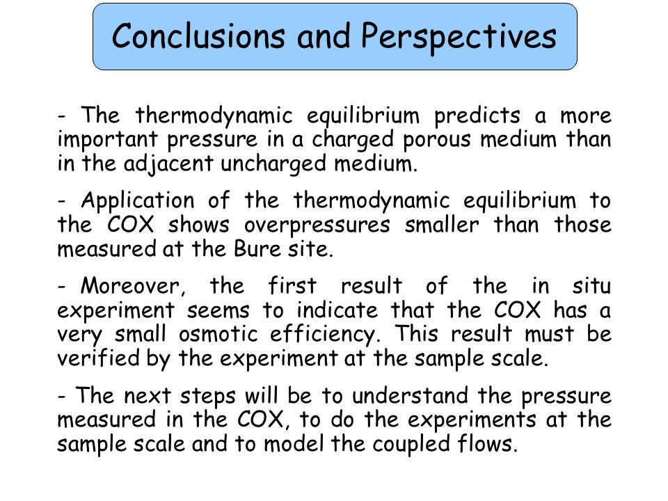 Conclusions and Perspectives - The thermodynamic equilibrium predicts a more important pressure in a charged porous medium than in the adjacent unchar