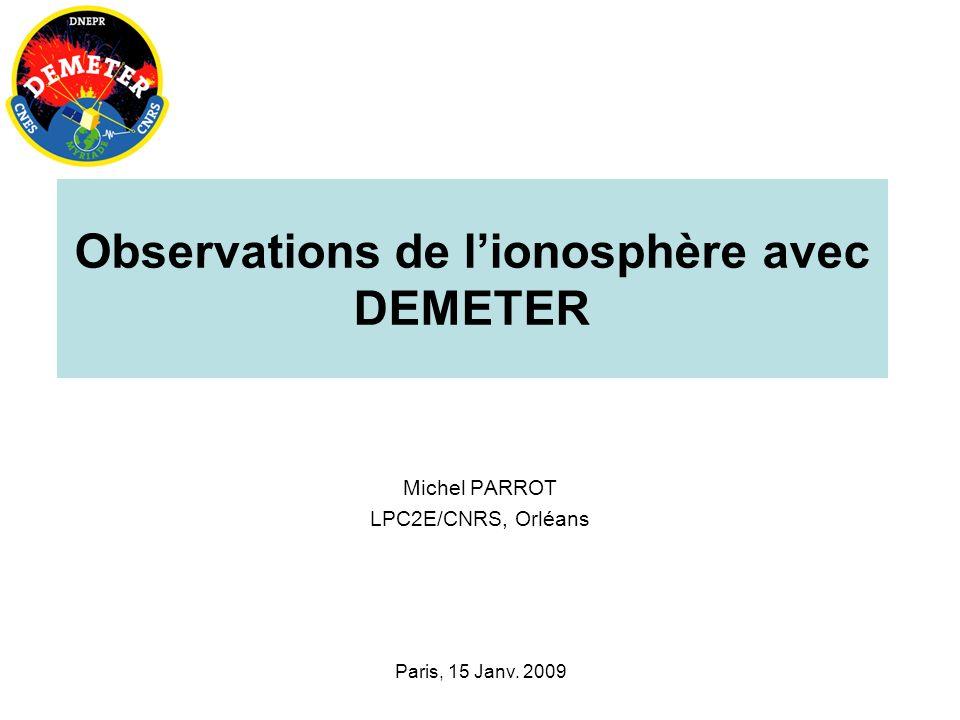 Paris, 15 Janv. 2009 Observations de lionosphère avec DEMETER Michel PARROT LPC2E/CNRS, Orléans