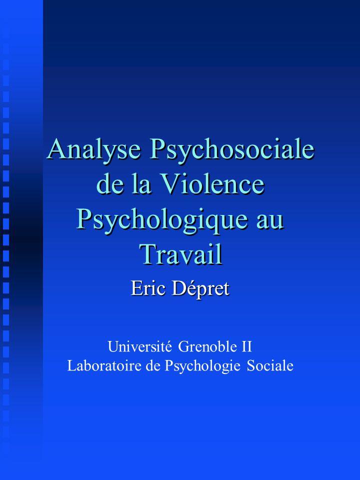 Analyse Psychosociale de la Violence Psychologique au Travail Eric Dépret Université Grenoble II Laboratoire de Psychologie Sociale