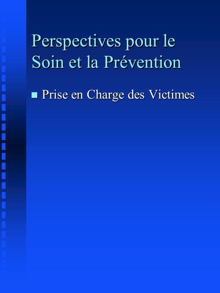 Perspectives pour le Soin et la Prévention n Prise en Charge des Victimes