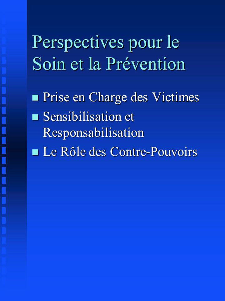 Perspectives pour le Soin et la Prévention n Prise en Charge des Victimes n Sensibilisation et Responsabilisation n Le Rôle des Contre-Pouvoirs