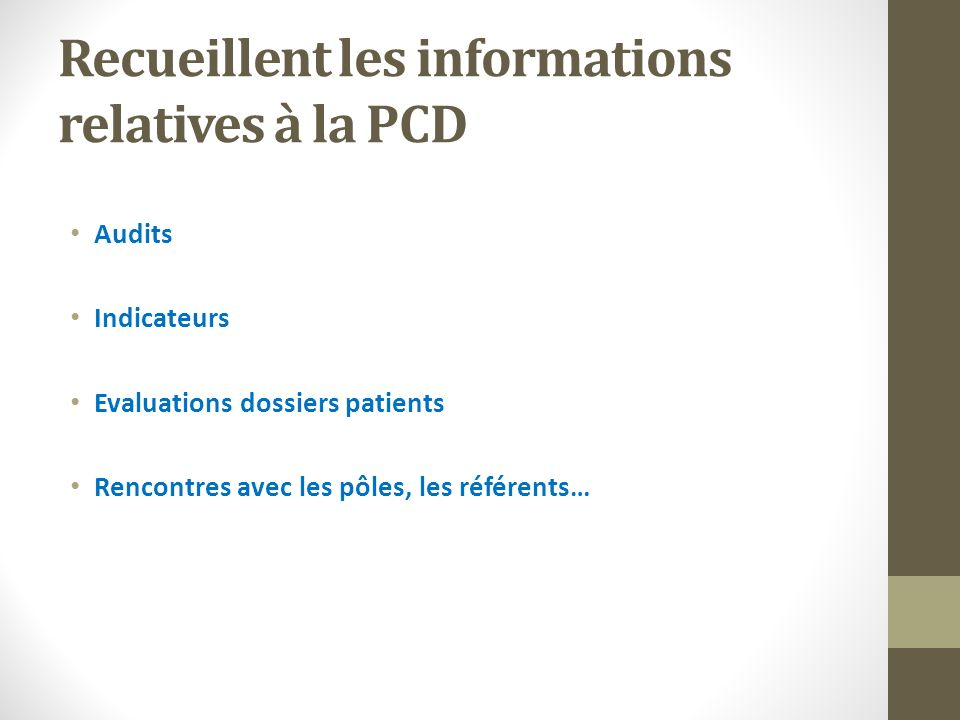 Recueillent les informations relatives à la PCD Audits Indicateurs Evaluations dossiers patients Rencontres avec les pôles, les référents…