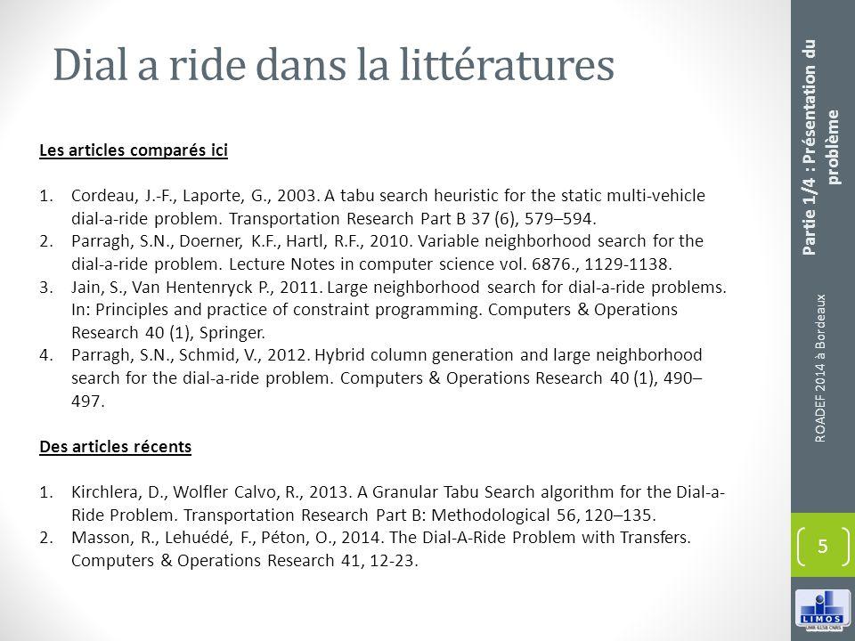 Dial a ride dans la littératures ROADEF 2014 à Bordeaux 5 Les articles comparés ici 1.Cordeau, J.-F., Laporte, G., 2003. A tabu search heuristic for t