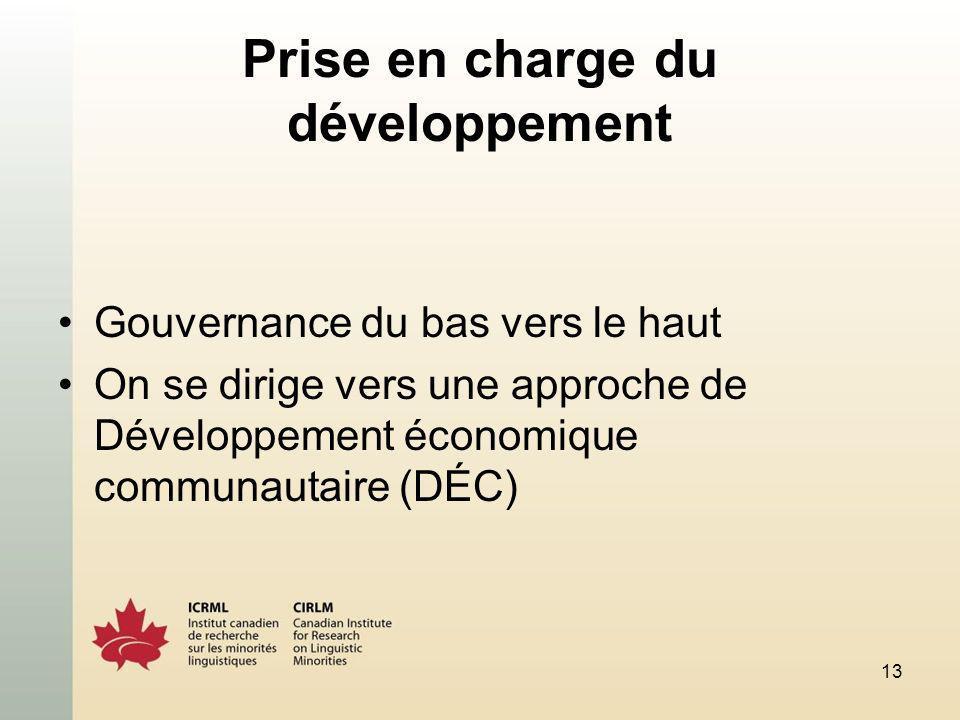 13 Prise en charge du développement Gouvernance du bas vers le haut On se dirige vers une approche de Développement économique communautaire (DÉC)