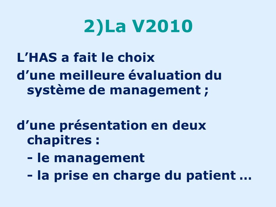 2)La V2010 1. Renforcer lefficacité de la procédure en termes damélioration de la qualité et de la sécurité des soins ; 2. Simplifier la certification