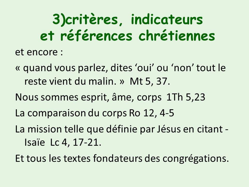 3)critères, indicateurs et références chrétiennes Quelques textes peuvent être soutiens pour la réflexion : -Tous les textes qui nous invitent à être