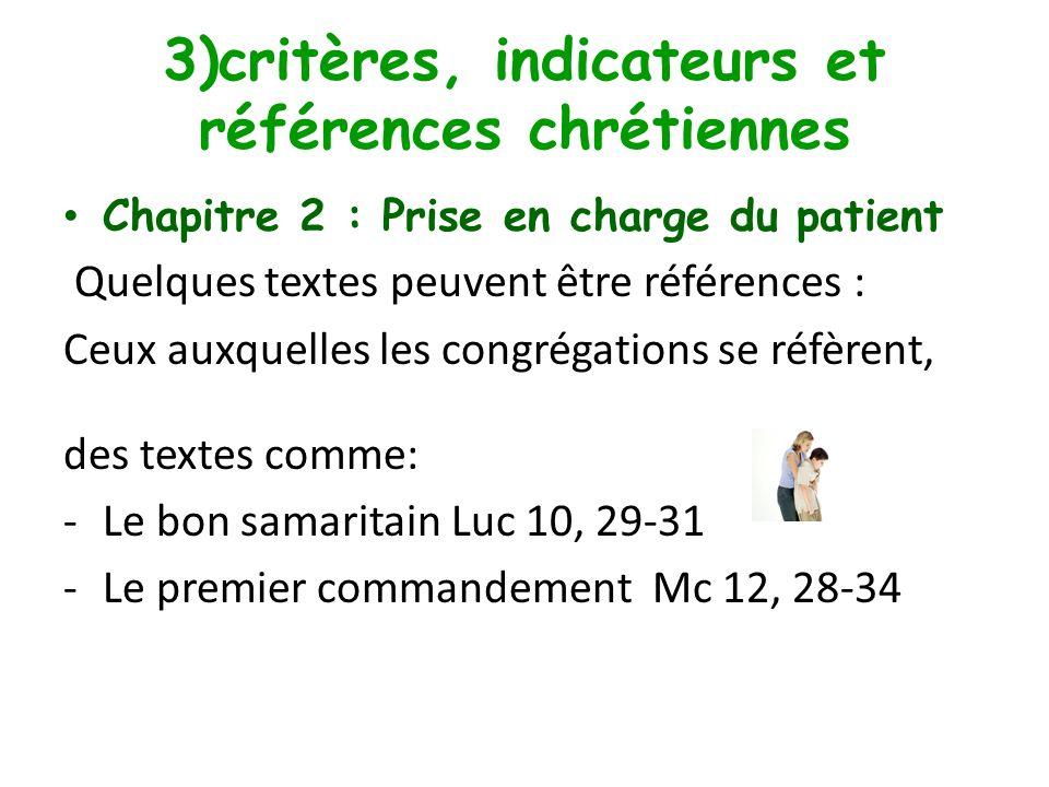 3)critères, indicateurs et références chrétiennes Chapitre 2 : Prise en charge du patient Le manuel distingue 4 parties : - Droits et place des patients, - parcours du patient - prise en charge spécifique - évaluation des pratiques professionnelles.