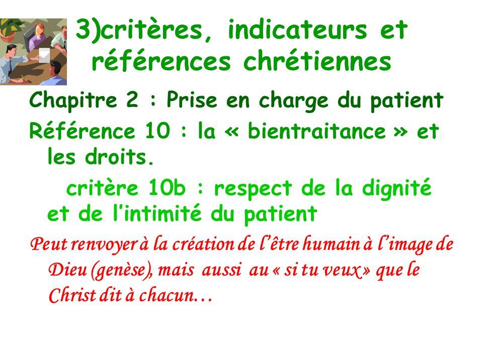 3)critères, indicateurs et références chrétiennes Chapitre 2 : Prise en charge du patient Référence10: la « bientraitance » et les droits. critère 10