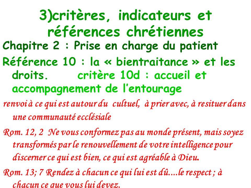 3)critères, indicateurs et références chrétiennes Chapitre 2 : Prise en charge du patient Référence 10 : la « bientraitance » et les droits. critère 1