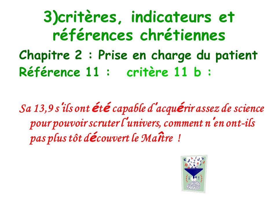3)critères, indicateurs et références chrétiennes Chapitre 2 : Prise en charge du patient Référence 11 : linformation, la participation et le consente