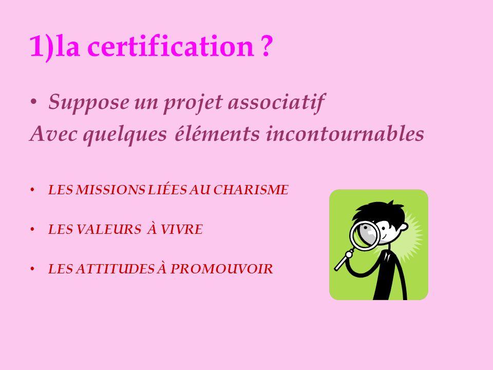 1)la certification ? Suppose un projet associatif Avec quelques éléments incontournables SELON LÉVANGILE SELON LES FONDATEURS HOMME…VIE…MORT…MALADIE…S