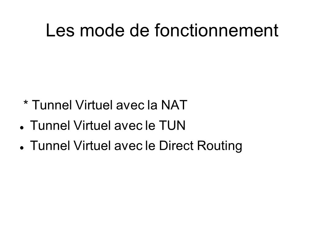 Les mode de fonctionnement * Tunnel Virtuel avec la NAT Tunnel Virtuel avec le TUN Tunnel Virtuel avec le Direct Routing