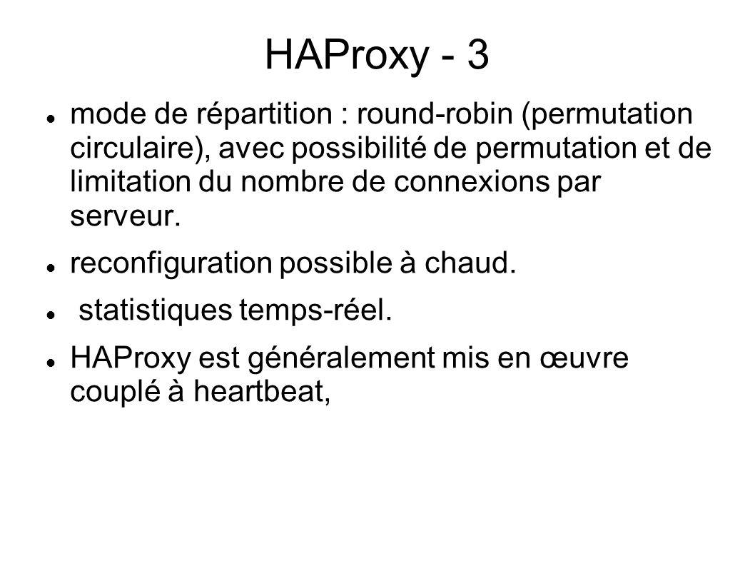 HAProxy - 3 mode de répartition : round-robin (permutation circulaire), avec possibilité de permutation et de limitation du nombre de connexions par s