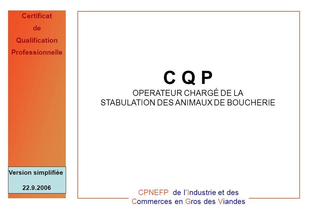 CQP Op. Stab. ICGV - 22.9.2006 0 Certificat de Qualification Professionnelle C Q P OPERATEUR CHARGÉ DE LA STABULATION DES ANIMAUX DE BOUCHERIE CPNEFP