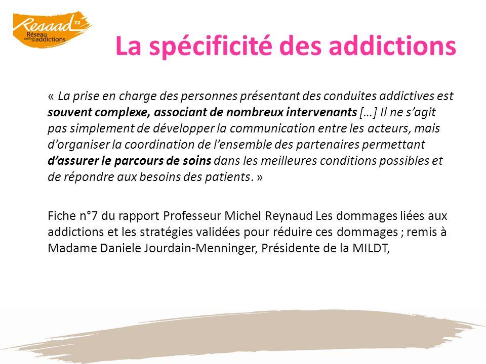 La spécificité des addictions « La prise en charge des personnes présentant des conduites addictives est souvent complexe, associant de nombreux inter