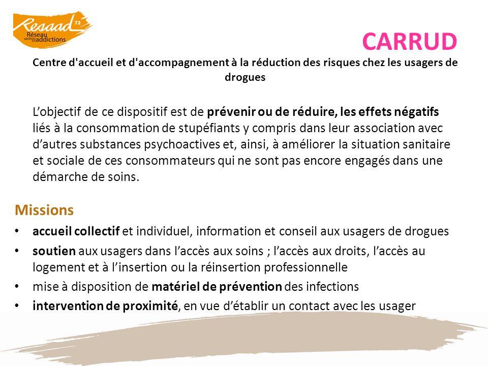 CARRUD Centre d'accueil et d'accompagnement à la réduction des risques chez les usagers de drogues Lobjectif de ce dispositif est de prévenir ou de ré