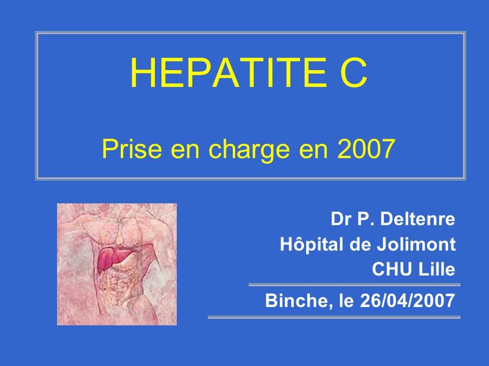 HEPATITE C Prise en charge en 2007 Dr P. Deltenre Hôpital de Jolimont CHU Lille Binche, le 26/04/2007