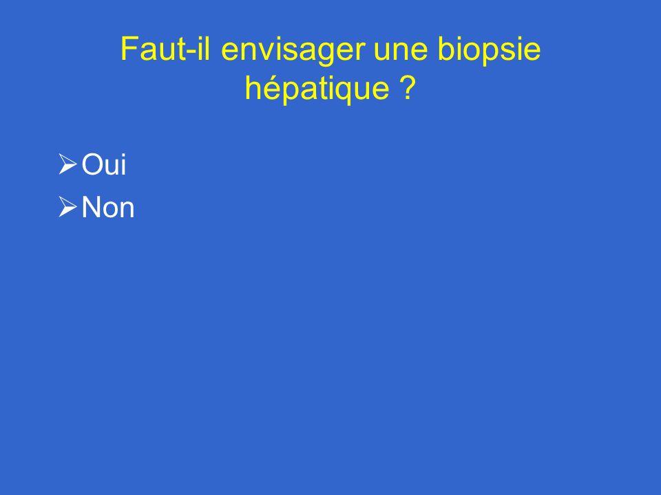 Faut-il envisager une biopsie hépatique ? Oui Non