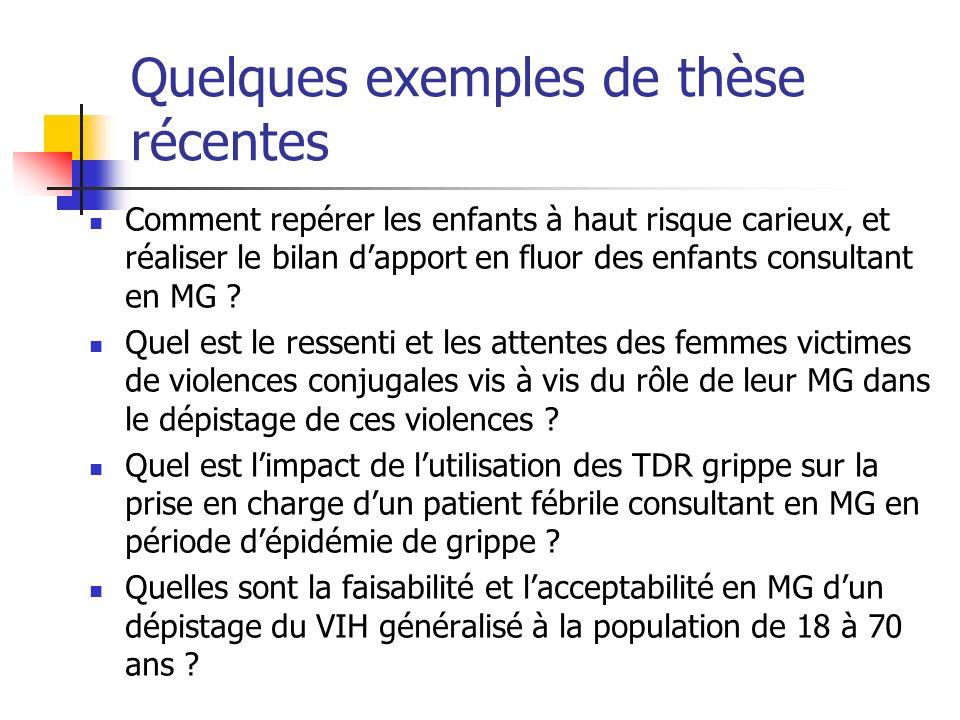 Quelques exemples de thèse récentes Comment repérer les enfants à haut risque carieux, et réaliser le bilan dapport en fluor des enfants consultant en MG .