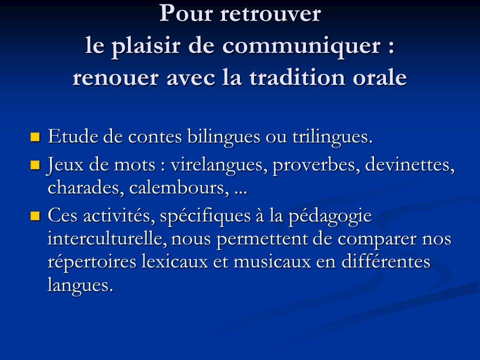 Pour retrouver le plaisir de communiquer : renouer avec la tradition orale Etude de contes bilingues ou trilingues.