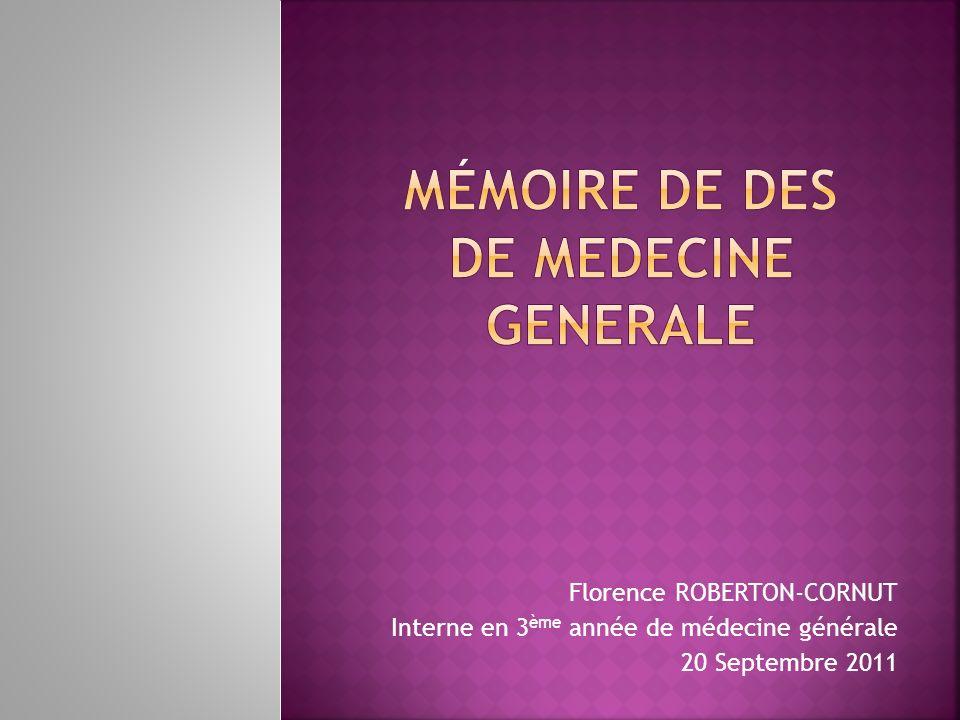 Florence ROBERTON-CORNUT Interne en 3 ème année de médecine générale 20 Septembre 2011