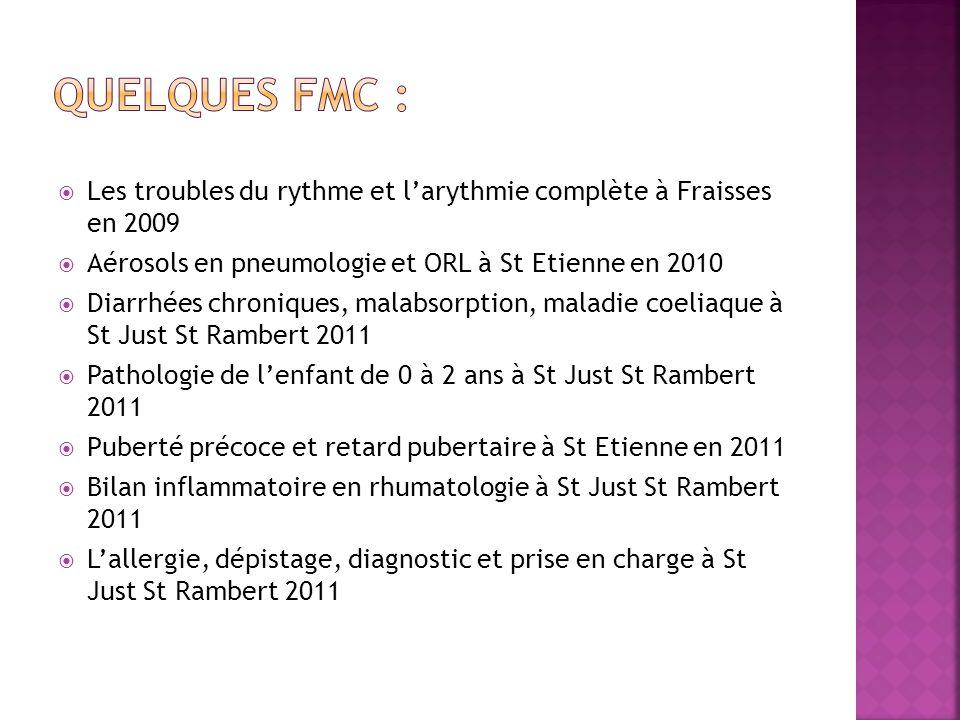 Les troubles du rythme et larythmie complète à Fraisses en 2009 Aérosols en pneumologie et ORL à St Etienne en 2010 Diarrhées chroniques, malabsorptio