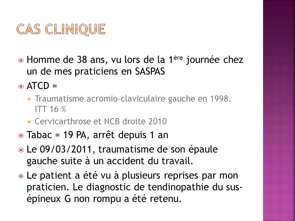 Homme de 38 ans, vu lors de la 1 ère journée chez un de mes praticiens en SASPAS ATCD = Traumatisme acromio-claviculaire gauche en 1998. ITT 16 % Cerv