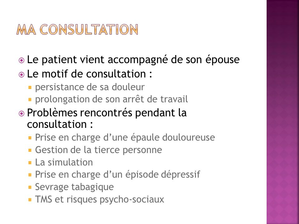 Le patient vient accompagné de son épouse Le motif de consultation : persistance de sa douleur prolongation de son arrêt de travail Problèmes rencontr