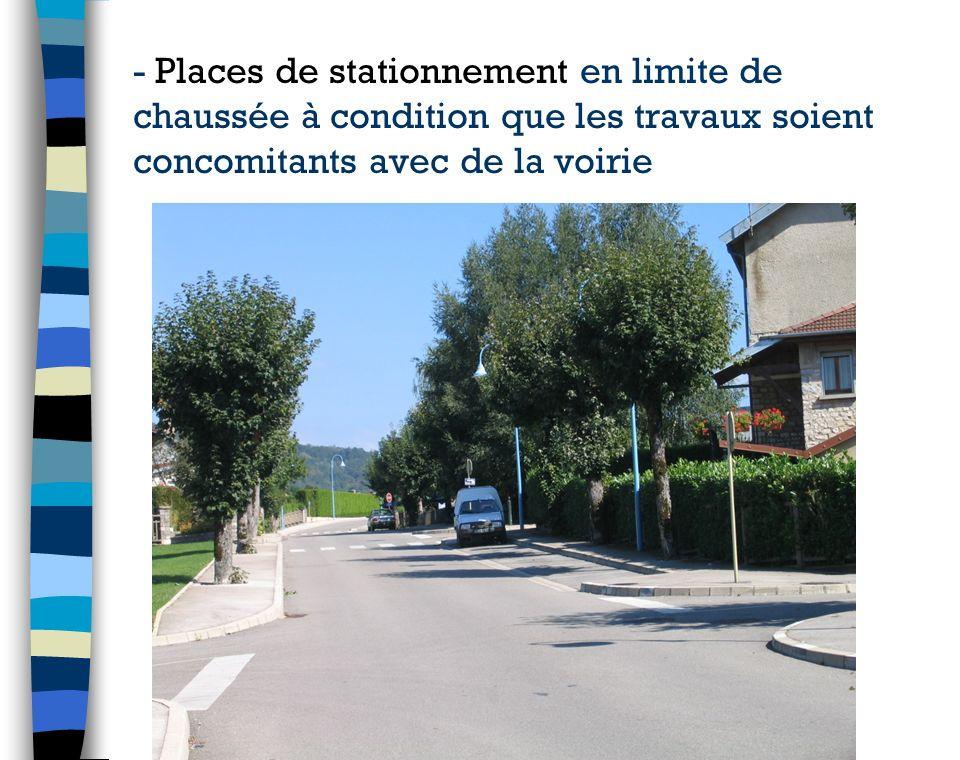 - Places de stationnement en limite de chaussée à condition que les travaux soient concomitants avec de la voirie