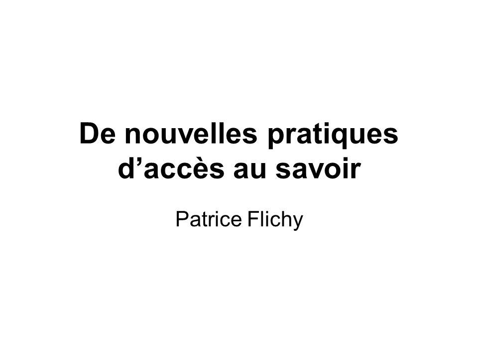 De nouvelles pratiques daccès au savoir Patrice Flichy
