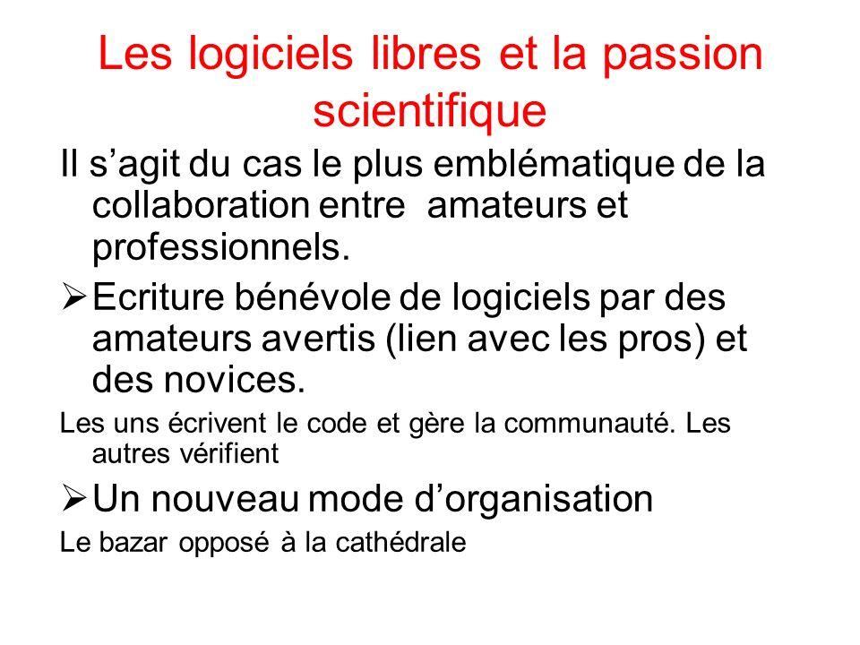 Les logiciels libres et la passion scientifique Il sagit du cas le plus emblématique de la collaboration entre amateurs et professionnels.