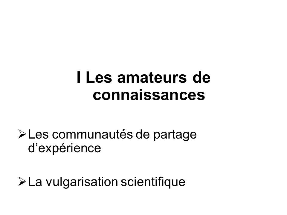 I Les amateurs de connaissances Les communautés de partage dexpérience La vulgarisation scientifique