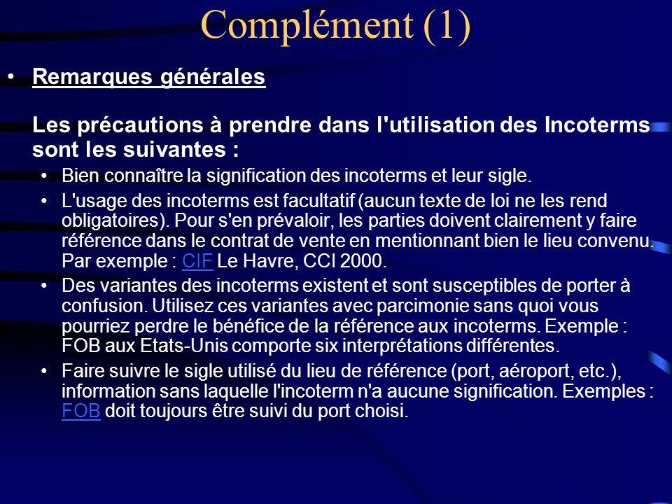 Complément (1) Remarques générales Les précautions à prendre dans l'utilisation des Incoterms sont les suivantes : Bien connaître la signification des