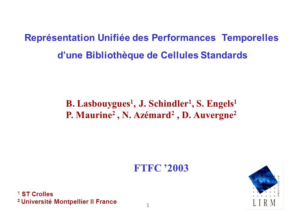 1 1 ST Crolles 2 Université Montpellier II France FTFC 2003 Représentation Unifiée des Performances Temporelles dune Bibliothèque de Cellules Standards B.