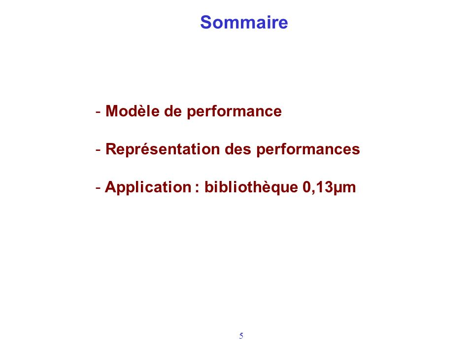 6 Modèle de performance : définition 0 1 2 3 0100200300400500 Volt time (ps) t HLS t HL OUT Délai Temps de transition Fronts