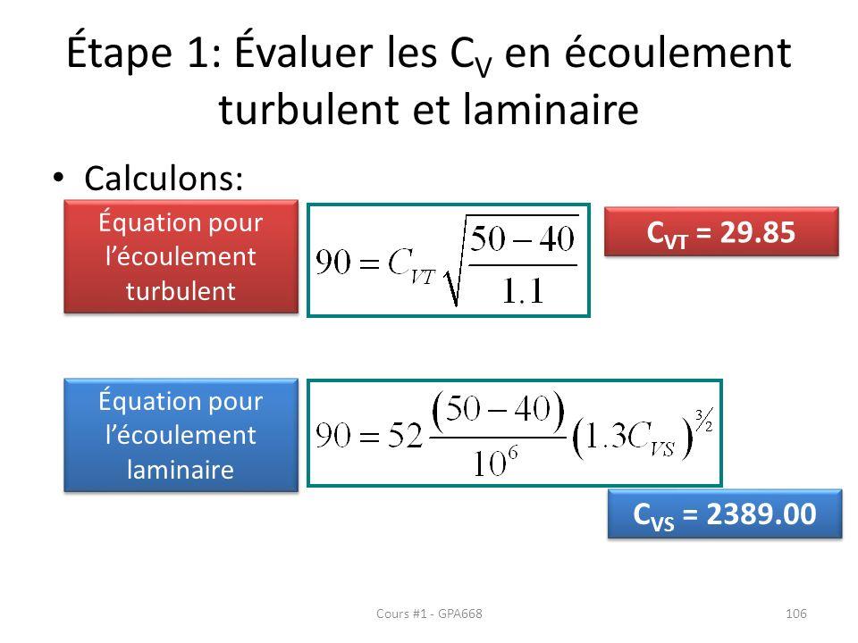 Étape 1: Évaluer les C V en écoulement turbulent et laminaire Calculons: Équation pour lécoulement turbulent Équation pour lécoulement laminaire C VT = 29.85 C VS = 2389.00 Cours #1 - GPA668106