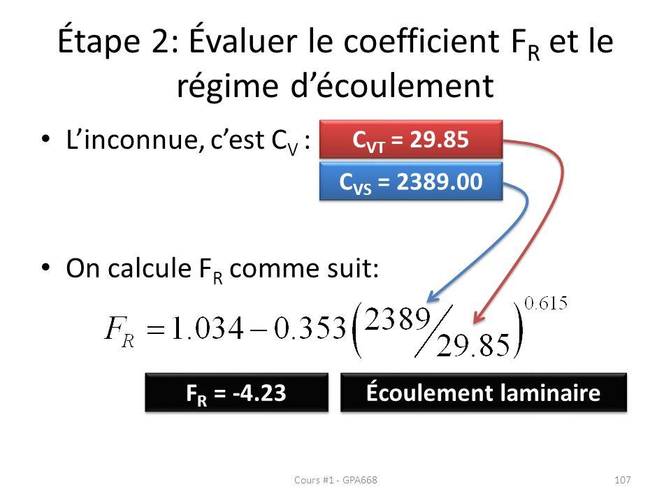 Étape 2: Évaluer le coefficient F R et le régime découlement Linconnue, cest C V : On calcule F R comme suit: C VT = 29.85 C VS = 2389.00 F R = -4.23 Écoulement laminaire Cours #1 - GPA668107
