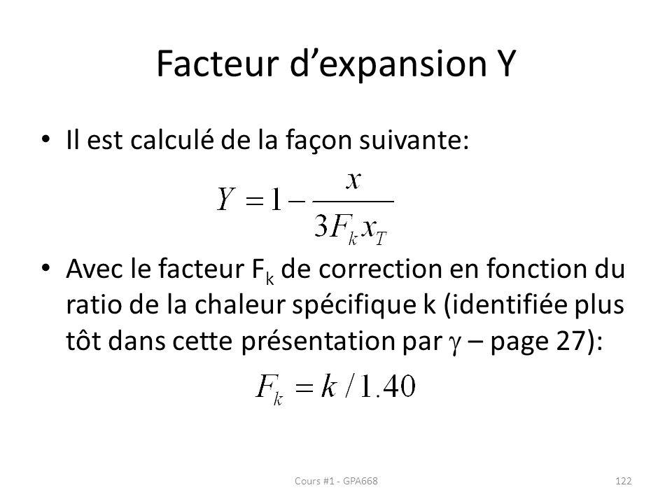 Facteur dexpansion Y Il est calculé de la façon suivante: Avec le facteur F k de correction en fonction du ratio de la chaleur spécifique k (identifiée plus tôt dans cette présentation par – page 27): Cours #1 - GPA668122