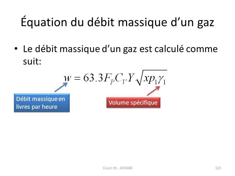 Équation du débit massique dun gaz Le débit massique dun gaz est calculé comme suit: Débit massique en livres par heure Volume spécifique Cours #1 - GPA668125