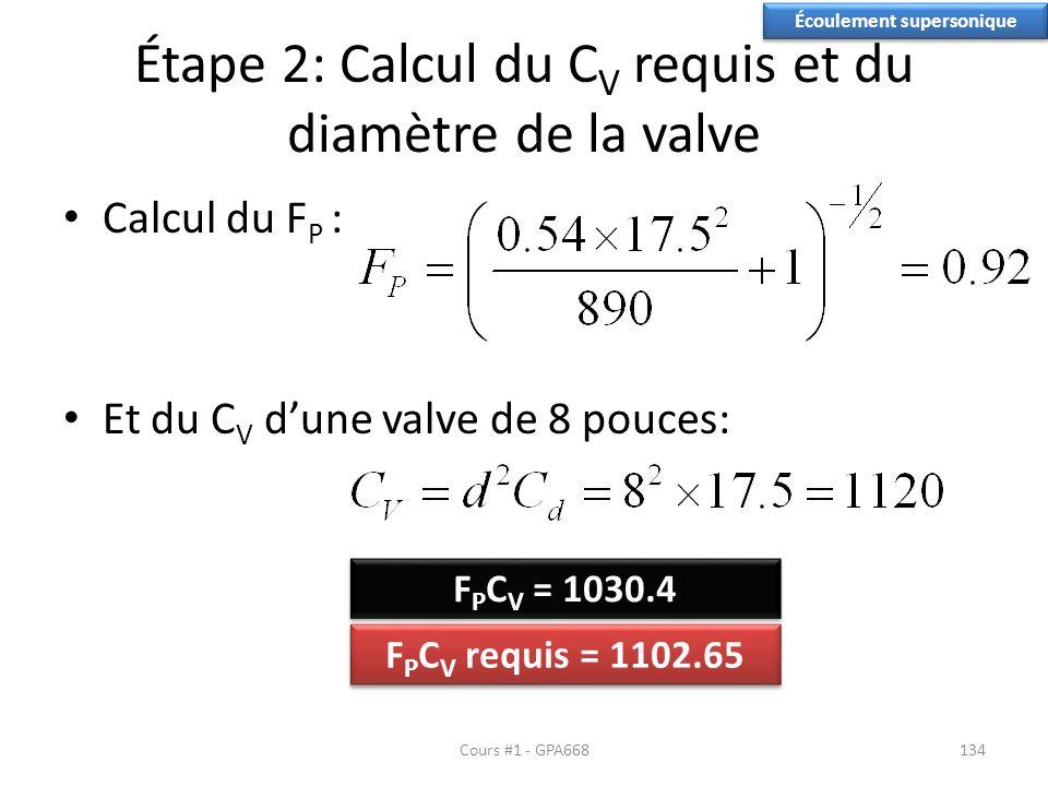 Étape 2: Calcul du C V requis et du diamètre de la valve Calcul du F P : Et du C V dune valve de 8 pouces: Écoulement supersonique F P C V requis = 1102.65 F P C V = 1030.4 Cours #1 - GPA668134