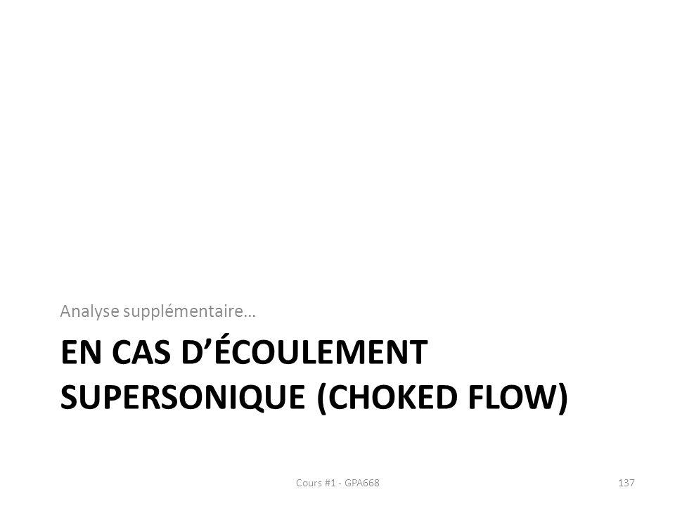EN CAS DÉCOULEMENT SUPERSONIQUE (CHOKED FLOW) Analyse supplémentaire… Cours #1 - GPA668137